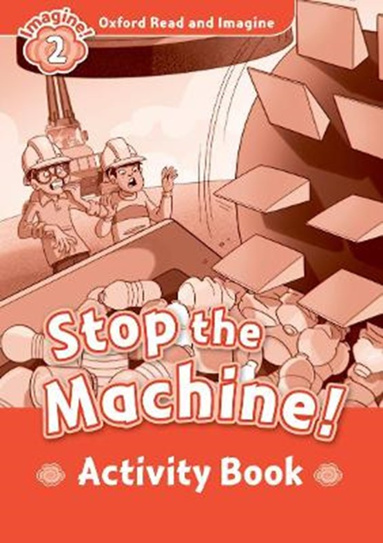 Oxford Read and Imagine: Level 2:: Stop The Machine! activity book
