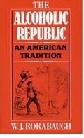 The Alcoholic Republic | W. J. Rorabaugh |