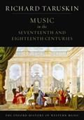 The Oxford History of Western Music: Music in the Seventeenth and Eighteenth Centuries   Taruskin, Richard (professor of musicology, Professor of musicology, University of California, Berkeley)  