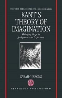 Kant's Theory of Imagination | Sarah L. (student In Counselling Psychology, Lesley College; teaching assistant, Student in counselling psychology, Lesley College; teaching assistant, Harvard University) Gibbons |