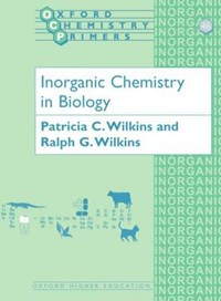 Inorganic Chemistry in Biology | Patricia C. (retired  Previously Research Associate, Department of Biological Sciences, retired  previously Research Associate, Department of Biological Sciences, University of Warwick) Wilkins ; Ralph G. (emeritus Professor of Chemistry, Emeritus Profe |