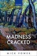 Madness Cracked   Power, Mick (consultant Clinical Psychologist, Consultant Clinical Psychologist, Royal Edinburgh Hospital)  