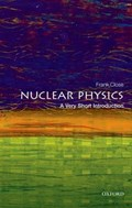 Nuclear Physics: A Very Short Introduction | Close, Frank (professor Emeritus of theoretical physics, Oxford University, and fellow in physics, Exeter College Oxford) |