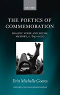The Poetics of Commemoration   Goeres, Erin Michelle (lecturer in Old Norse Language and Literature, Lecturer in Old Norse Language and Literature, University College London)  