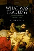 What Was Tragedy?   Hoxby, Blair (associate Professor of English, Associate Professor of English, Stanford University)  