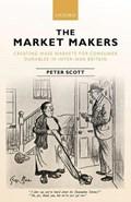The Market Makers   Scott, Peter (professor of International Business History, Professor of International Business History, Henley Business School at the University of Reading)  