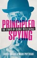 Principled Spying | Omand, David (visiting Professor, Department of War Studies, King's College, London) ; Phythian, Mark (professor of Politics, University of Leicester) |