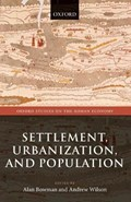 Settlement, Urbanization, and Population | Bowman, Alan (director, Centre for the Study of Ancient Documents) ; Wilson, Andrew (professor of the Archaeology of the Roman Empire, University of Oxford.) |
