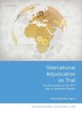 International Adjudication on Trial   Sivan (bar-Ilan University School Of Law, Bar-Ilan University School of Law, Assistant Professor) Shlomo Agon  