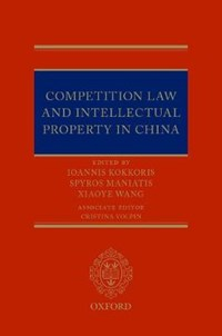 Competition Law and Intellectual Property in China | Spyros (professor Of Intellectual Property Law And Head Of Ccls, Professor of Intellectual Property Law and Head of Ccls, Queen Mary University of London) Maniatis ; Ioannis (chair in Law and Economics, Chair in Law and Economics, Queen Mary University of |