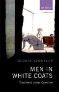 Men in White Coats | Szmukler, George (emeritus Professor of Psychiatry and Society, Emeritus Professor of Psychiatry and Society, Institute of Psychiatry, Psychology and Neuroscience King's College London, Uk) |