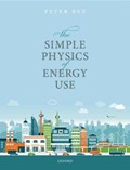 The Simple Physics of Energy Use   Rez, Peter (professor, Professor, Department of Physics, Arizona State University, Usa)  