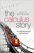 The Calculus Story   Acheson, David (emeritus Fellow, Jesus College, University of Oxford)  