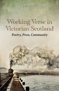 Working Verse in Victorian Scotland | Blair, Kirstie (chair in English Studies, University of Strathclyde) |
