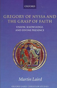 Gregory of Nyssa and the Grasp of Faith | Laird, Martin (assistant Professor of Theology and Religious Studies, Villanova University) |