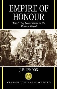 Empire of Honour   J. E. (associate Professor Of History, Associate Professor of History, Massachusetts Institute of Technology) Lendon  