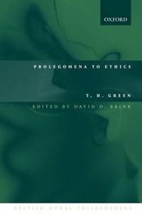 Prolegomena to Ethics | T. H. ((1836-1882) White's Professor Of Moral Philosophy, University of Oxford) Green ; David O. (department of Philosophy, University of California, San Diego) Brink |