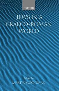 Jews in a Graeco-Roman World | Goodman, Martin (professor of Jewish Studies, University of Oxford) |