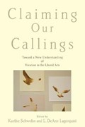 Claiming Our Callings   Kaethe (assistant Professor Of English, Assistant Professor of English, St. Olaf College) Schwehn ; L. DeAne (professor of Religion, Chair of Religion Department, Professor of Religion, Chair of Religion Department, St. Olaf College) Lagerquist  