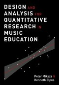 Design and Analysis for Quantitative Research in Music Education | Miksza, Peter (associate Professor of Music Education, Associate Professor of Music Education, Indiana University Jacobs School of Music) ; Elpus, Kenneth (assistant Professor of Music Education, Assistant Professor of Music Education, University of Maryl |