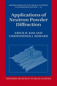 Applications of Neutron Powder Diffraction   Erich H. (school Of Engineering, The University of Newcastle, Australia) Kisi ; Christopher J. (school of Engineering, The University of Newcastle, Australia) Howard  