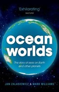 Ocean Worlds | Zalasiewicz, Jan (senior Lecturer in Geology at the University of Leicester) ; Williams, Mark (professor in Geology at the University of Leicester) |