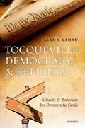 Tocqueville, Democracy, and Religion | Kahan, Alan S. (professor of British Civilisation, Professor of British Civilisation, University of Versailles/St. Quentin-en-Yvelines) |