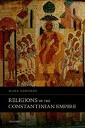 Religions of the Constantinian Empire | Edwards, Mark (professor of Early Christian Studies, University of Oxford) |