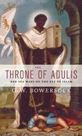 The Throne of Adulis | Bowersock, G.W. (professor Emeritus of Ancient History, Professor Emeritus of Ancient History, Institute for Advanced Study) |