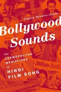 Bollywood Sounds   Beaster-Jones, Jayson (assistant Professor of Music and Performance Studies, Assistant Professor of Music and Performance Studies, Texas A & M University)  