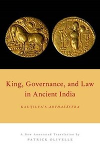 King, Governance, and Law in Ancient India | Patrick (professor Of Sanskrit And Indian Religions At The University Of Texas At Austin, Professor of Sanskrit and Indian Religions at the University of Texas at Austin, Oup Usa Delegate for Religion) Olivelle |