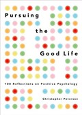 Pursuing the Good Life   Peterson, Christopher (professor of Psychology, Professor of Psychology, University of Michigan)  