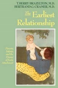 Earliest Relationship   Brazelton, T. Berry; Cramer, Bertrand G.  