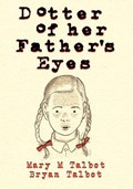 Dotter of Her Father's Eyes   Talbot, Bryan ; Talbot, Mary  