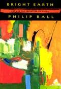 Bright Earth | Philip Ball |
