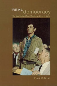 Real Democracy - The New England Town Meeting and How It Works | Frank M Bryan |