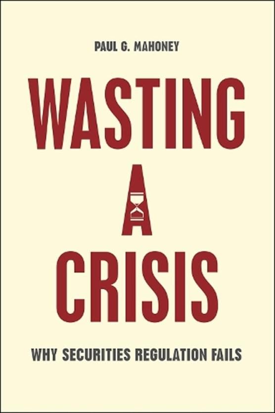 Mahoney, P: Wasting a Crisis - Why Securities Regulation Fai