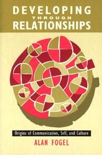 Developing Through Relationships   Alan Fogel  