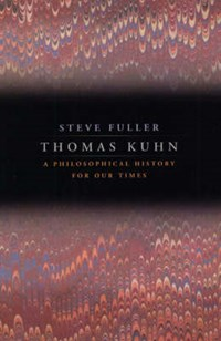 Thomas Kuhn - A Philosophical History for Our Times | Steve Fuller |
