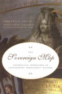The Sovereign Map - Theoretical Approaches in Cartography Through History   Christian Jacob  