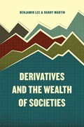 Derivatives and the wealteh of societies | Benjamin Lee ; Randy Martin |