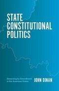 State Constitutional Politics | John J. Dinan |