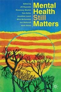 Mental Health Still Matters   Jill Reynolds ; Rosemary Muston ; Tom Heller  