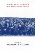 Social Work Practice with Immigrants and Refugees | Pallassana Balgopal |