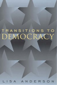 Transitions to Democracy   Lisa Anderson  