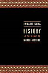 History at the Limit of World History   Ranajit Guha  