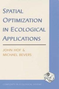 Spatial Optimization in Ecological Applications | John Hof ; Michael Bevers |