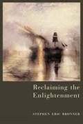 Reclaiming the Enlightenment   Stephen Eric Bronner  