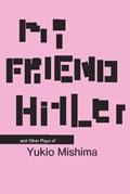My Friend Hitler   Yukio Mishima  