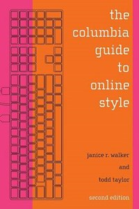 The Columbia Guide to Online Style   Janice Walker  